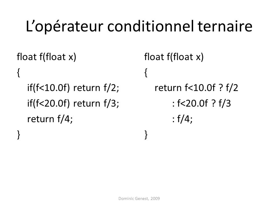 L'opérateur conditionnel ternaire float f(float x) { if(f<10.0f) return f/2; if(f<20.0f) return f/3; return f/4; } float f(float x) { return f<10.0f .
