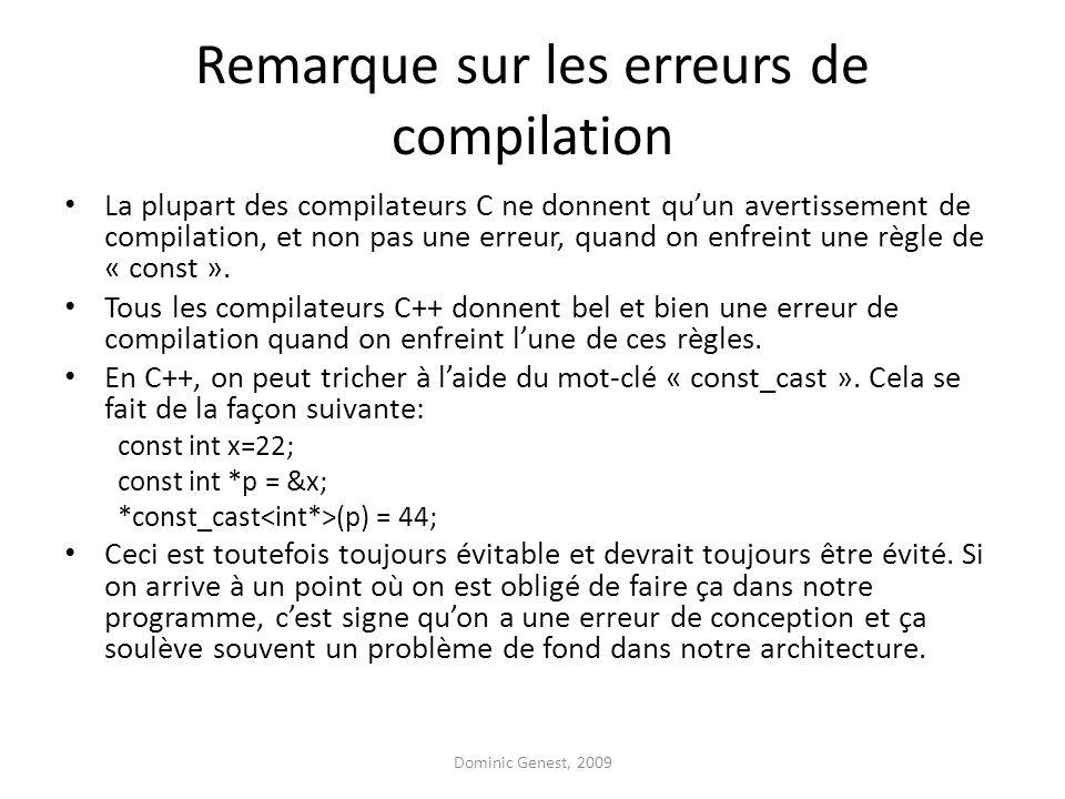 Remarque sur les erreurs de compilation La plupart des compilateurs C ne donnent qu'un avertissement de compilation, et non pas une erreur, quand on enfreint une règle de « const ».
