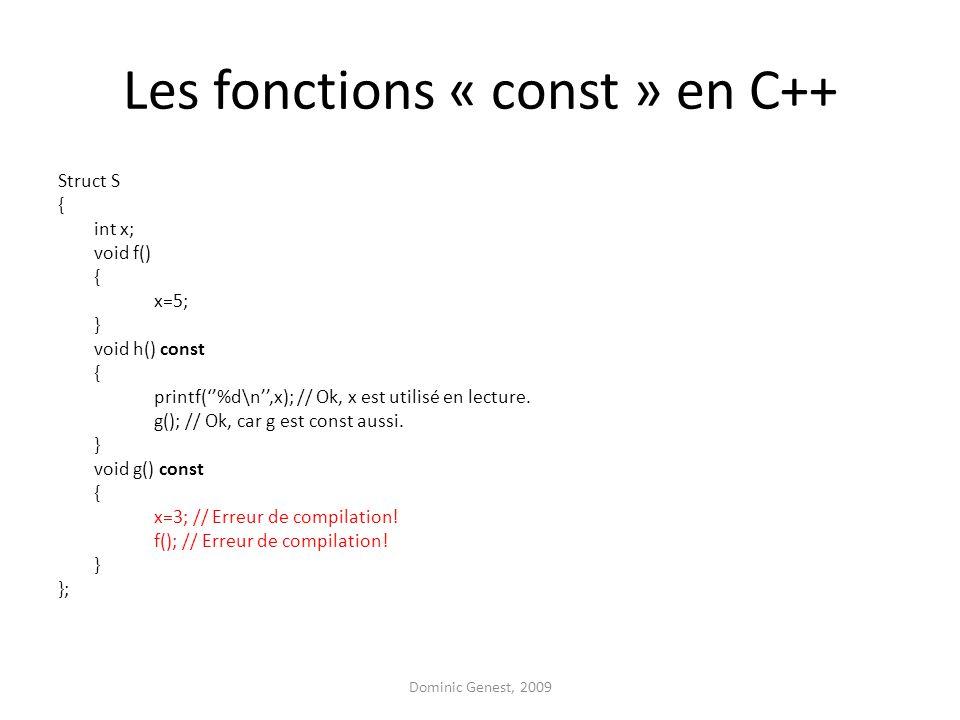Les fonctions « const » en C++ Struct S { int x; void f() { x=5; } void h() const { printf(''%d\n'',x); // Ok, x est utilisé en lecture.