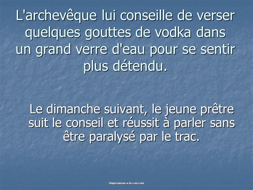 Diaporamas-a-la-con.com L archevêque lui conseille de verser quelques gouttes de vodka dans un grand verre d eau pour se sentir plus détendu.