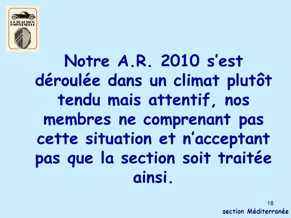 16 section Méditerranée Notre A.R. 2010 s'est déroulée dans un climat plutôt tendu mais attentif, nos membres ne comprenant pas cette situation et n'a