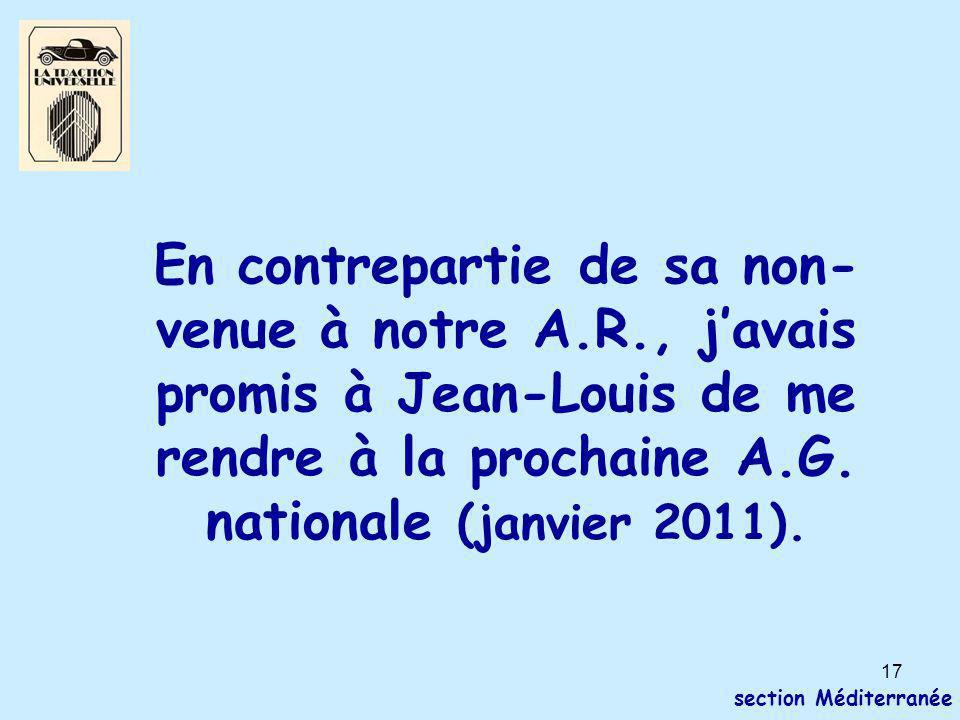 17 section Méditerranée En contrepartie de sa non- venue à notre A.R., j'avais promis à Jean-Louis de me rendre à la prochaine A.G. nationale (janvier