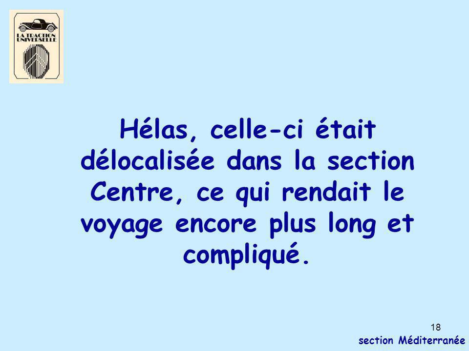 18 section Méditerranée Hélas, celle-ci était délocalisée dans la section Centre, ce qui rendait le voyage encore plus long et compliqué.