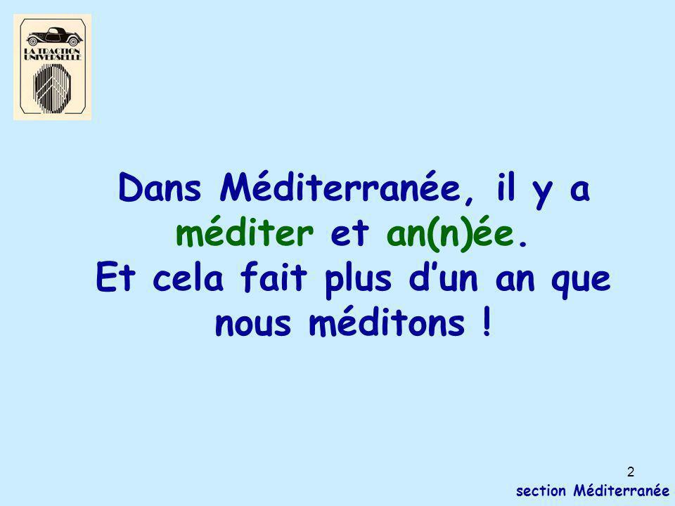 2 section Méditerranée Dans Méditerranée, il y a méditer et an(n)ée. Et cela fait plus d'un an que nous méditons !