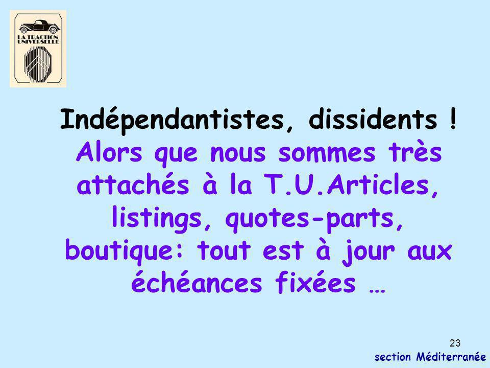 23 section Méditerranée Indépendantistes, dissidents ! Alors que nous sommes très attachés à la T.U.Articles, listings, quotes-parts, boutique: tout e