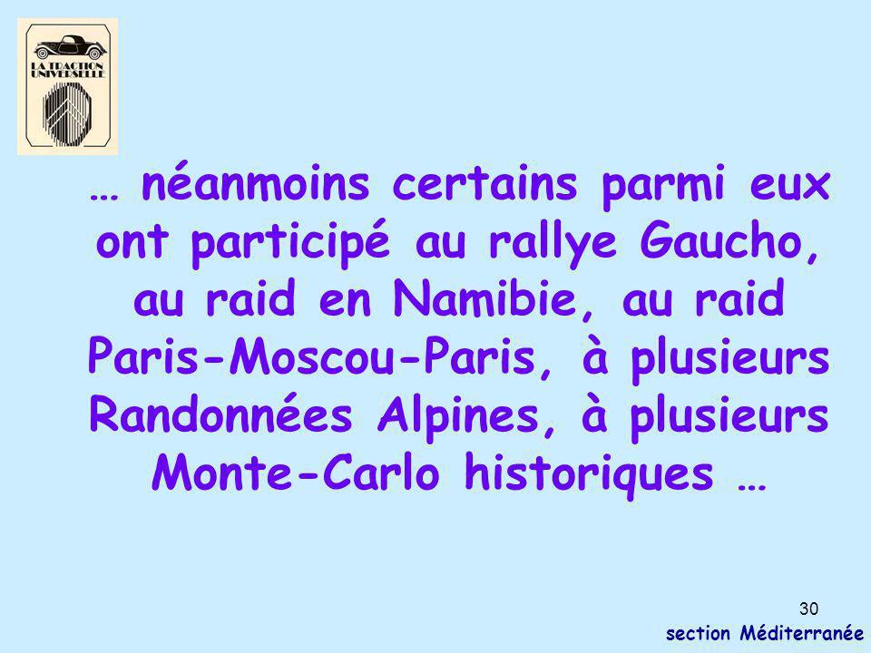 30 section Méditerranée … néanmoins certains parmi eux ont participé au rallye Gaucho, au raid en Namibie, au raid Paris-Moscou-Paris, à plusieurs Randonnées Alpines, à plusieurs Monte-Carlo historiques …