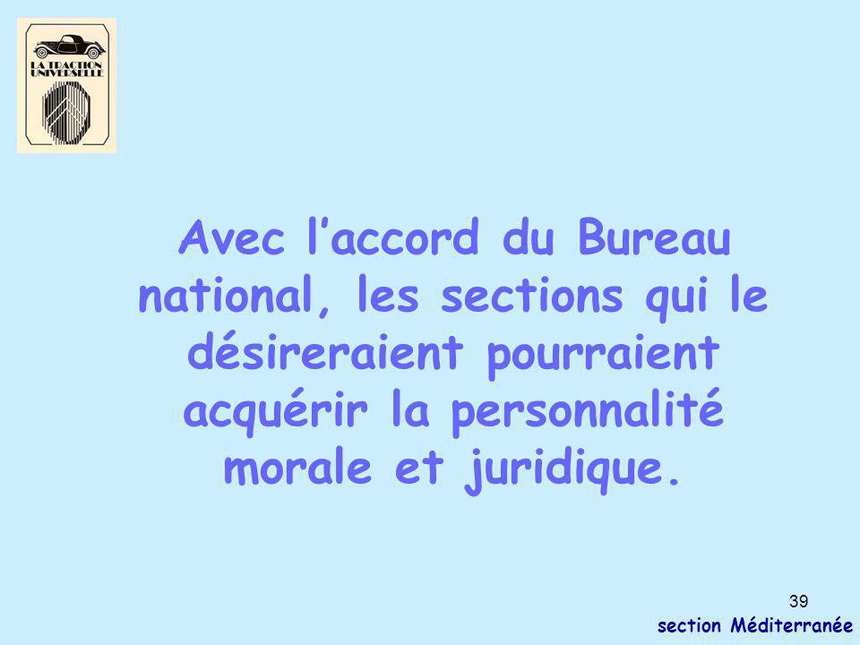 39 section Méditerranée Avec l'accord du Bureau national, les sections qui le désireraient pourraient acquérir la personnalité morale et juridique.