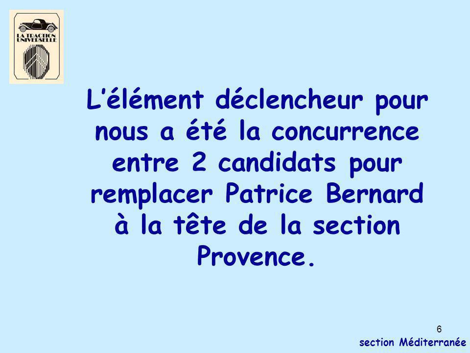 6 section Méditerranée L'élément déclencheur pour nous a été la concurrence entre 2 candidats pour remplacer Patrice Bernard à la tête de la section P
