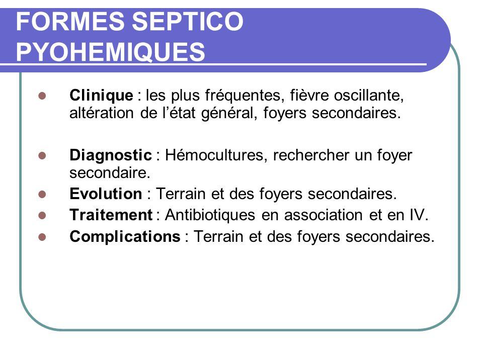 FORMES SEPTICO PYOHEMIQUES Clinique : les plus fréquentes, fièvre oscillante, altération de l'état général, foyers secondaires.