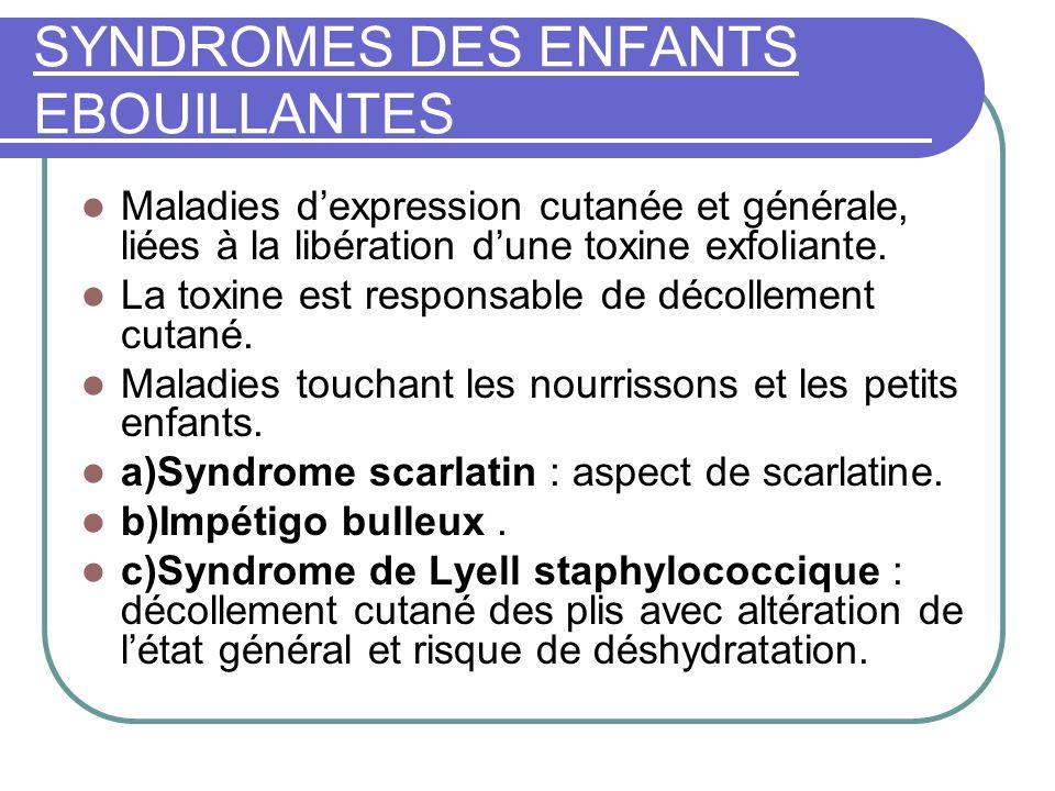 SYNDROMES DES ENFANTS EBOUILLANTES Maladies d'expression cutanée et générale, liées à la libération d'une toxine exfoliante.