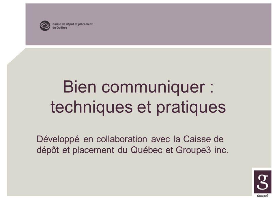 Bien communiquer : techniques et pratiques Développé en collaboration avec la Caisse de dépôt et placement du Québec et Groupe3 inc.