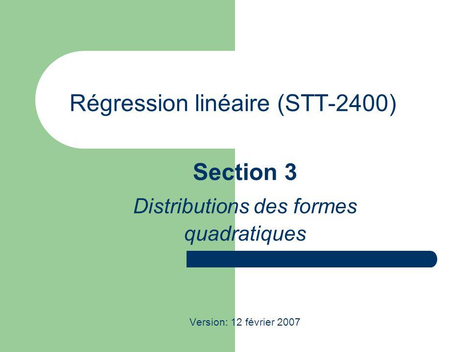 STT-2400; Régression linéaire 2 Introduction L'objectif de cette section est de cerner les distributions de probabilité de quantités telle De plus, on sera en mesure d'établir les distributions statistiques des différentes sommes de carrés dans la table d'ANOVA.
