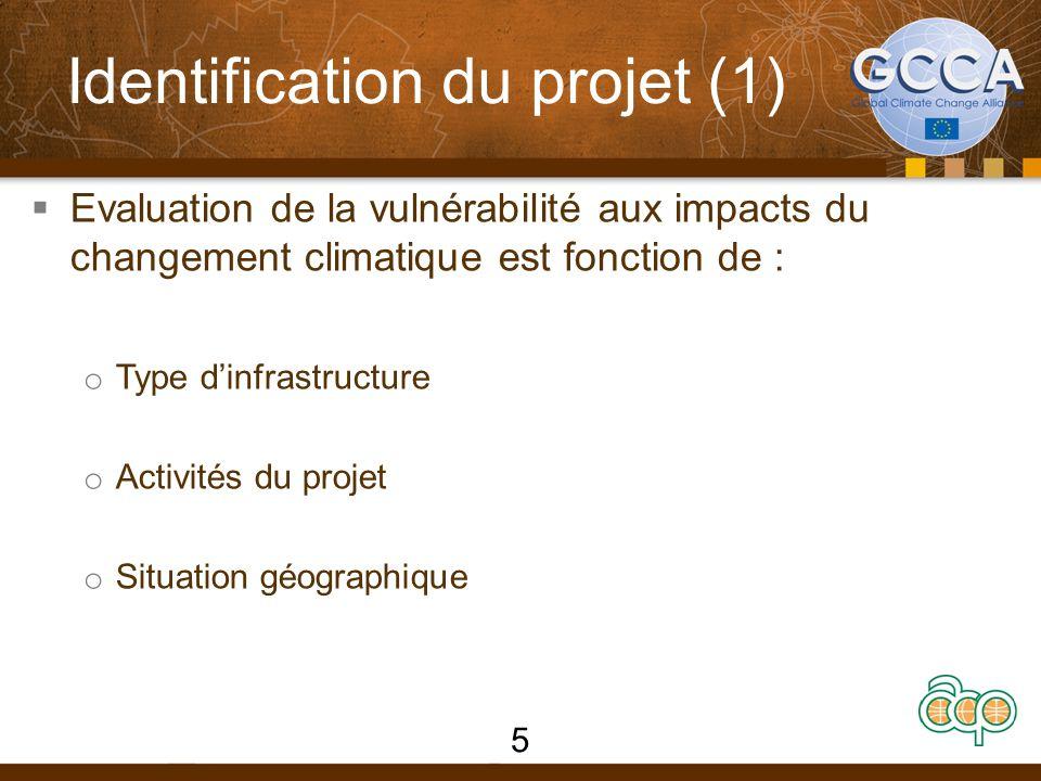 Identification du projet (1)  Evaluation de la vulnérabilité aux impacts du changement climatique est fonction de : o Type d'infrastructure o Activités du projet o Situation géographique 5