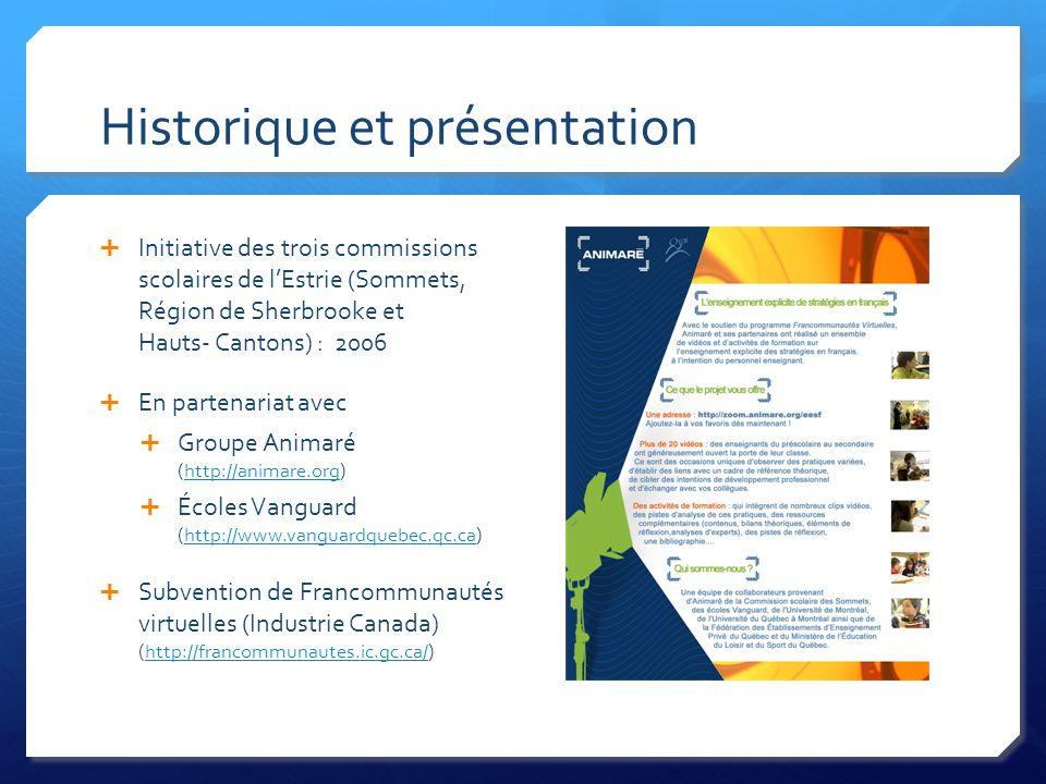 Historique et présentation  Initiative des trois commissions scolaires de l'Estrie (Sommets, Région de Sherbrooke et Hauts- Cantons) : 2006  En partenariat avec  Groupe Animaré (http://animare.org)http://animare.org  Écoles Vanguard (http://www.vanguardquebec.qc.ca)http://www.vanguardquebec.qc.ca  Subvention de Francommunautés virtuelles (Industrie Canada) (http://francommunautes.ic.gc.ca/)http://francommunautes.ic.gc.ca/