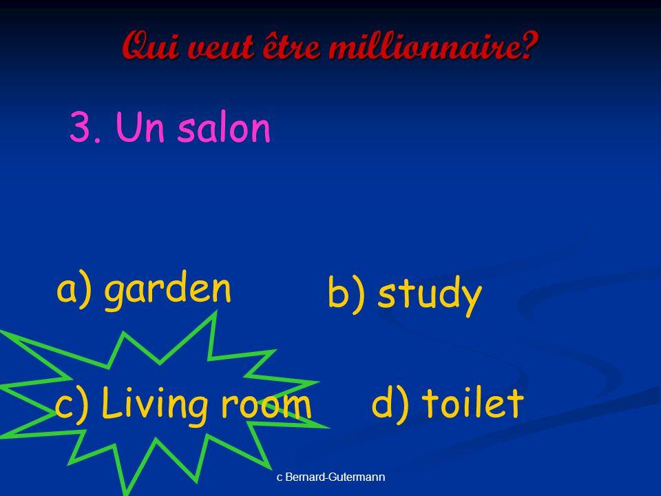 c Bernard-Gutermann Qui veut être millionnaire? à 2. Une salle à manger a) dining room d) bathroomc) bedroom b) playroom