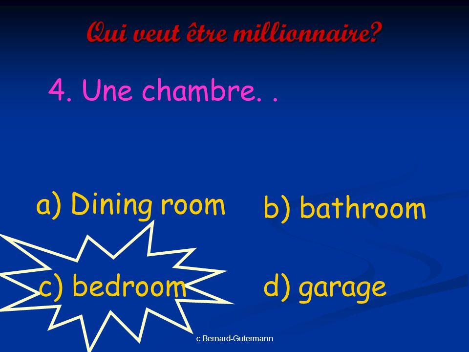 c Bernard-Gutermann Qui veut être millionnaire? 3. Un salon a) garden d) toiletc) Living room b) study
