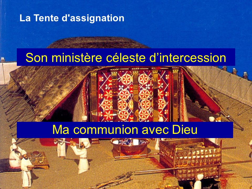 La Tente d assignation Son ministère céleste d'intercession Ma communion avec Dieu