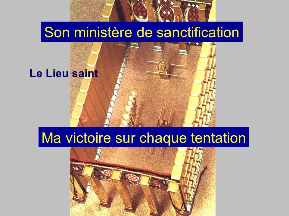 Le Lieu saint Son ministère de sanctification Ma victoire sur chaque tentation