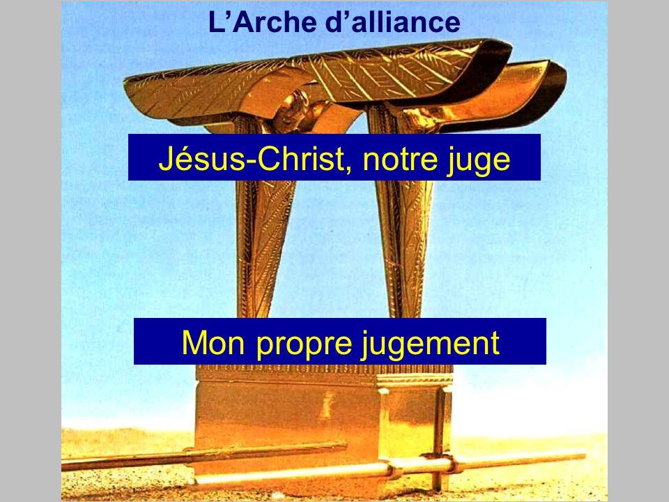 L'Arche d'alliance Jésus-Christ, notre juge Mon propre jugement