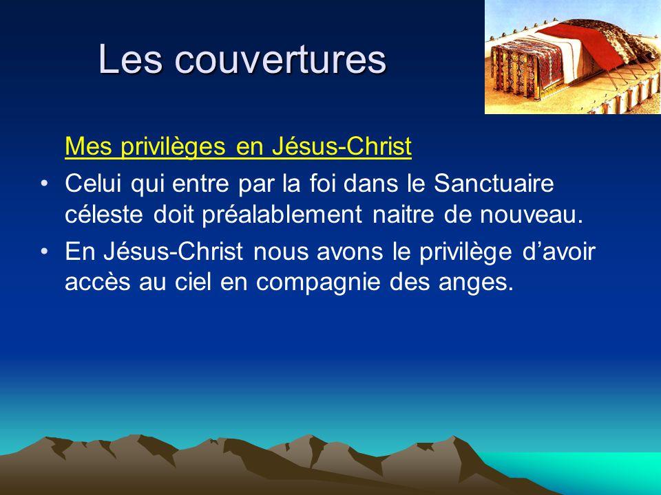 Les couvertures Mes privilèges en Jésus-Christ Celui qui entre par la foi dans le Sanctuaire céleste doit préalablement naitre de nouveau. En Jésus-Ch