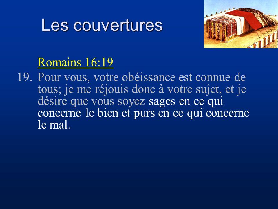 Les couvertures Romains 16:19 19.Pour vous, votre obéissance est connue de tous; je me réjouis donc à votre sujet, et je désire que vous soyez sages e