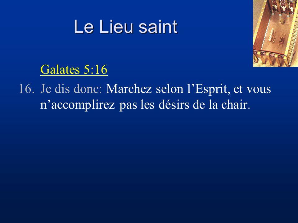 Le Lieu saint Galates 5:16 16.Je dis donc: Marchez selon l'Esprit, et vous n'accomplirez pas les désirs de la chair.