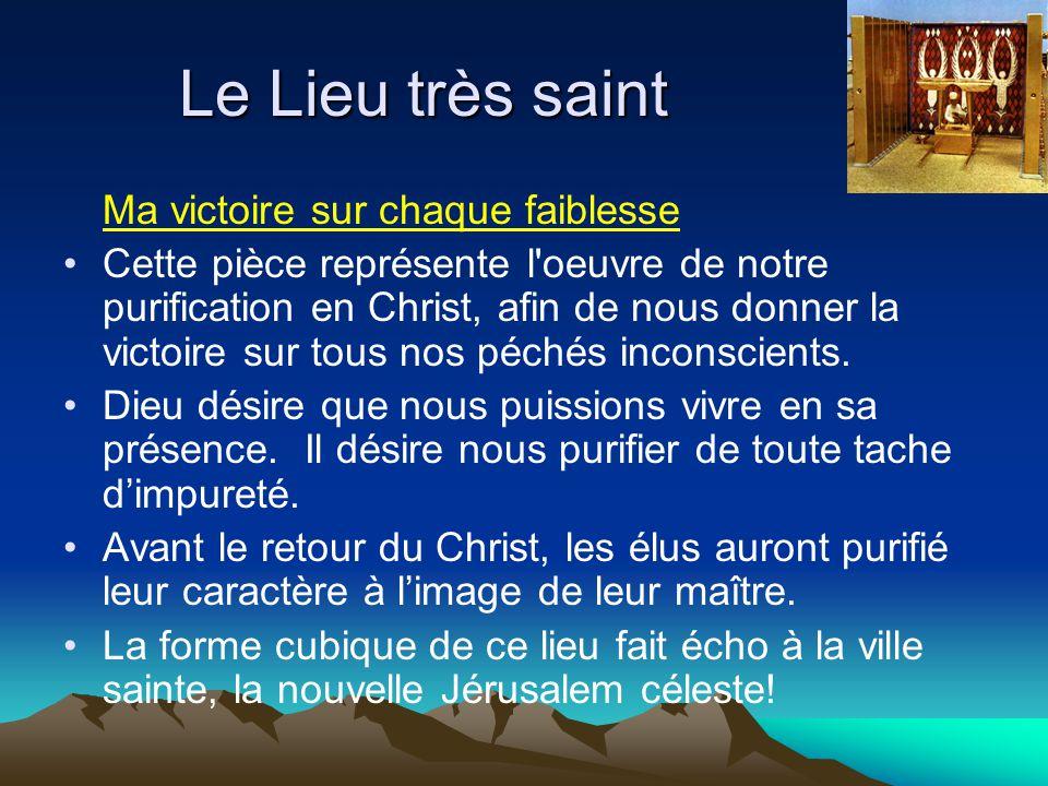 Le Lieu très saint Ma victoire sur chaque faiblesse Cette pièce représente l'oeuvre de notre purification en Christ, afin de nous donner la victoire s