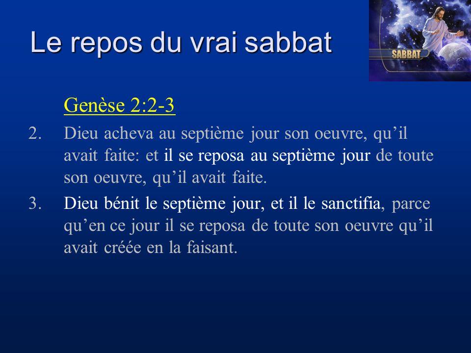 Le repos du vrai sabbat Genèse 2:2-3 2.Dieu acheva au septième jour son oeuvre, qu'il avait faite: et il se reposa au septième jour de toute son oeuvr