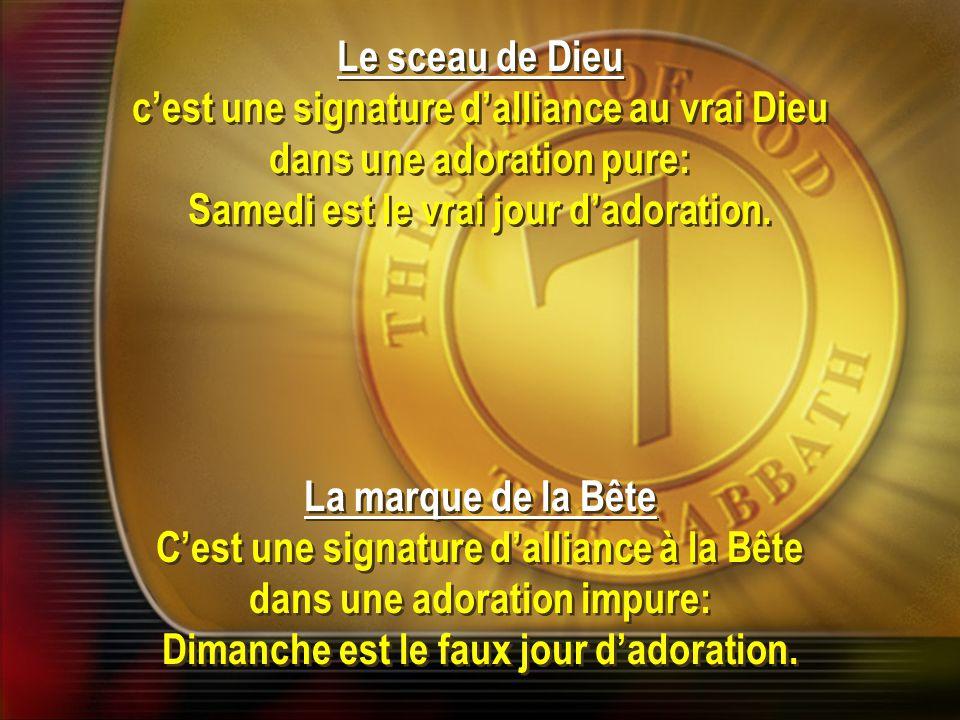 La marque de la Bête C'est une signature d'alliance à la Bête dans une adoration impure: Dimanche est le faux jour d'adoration. La marque de la Bête C