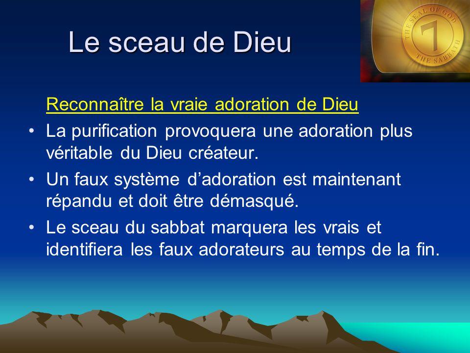 Le sceau de Dieu Reconnaître la vraie adoration de Dieu La purification provoquera une adoration plus véritable du Dieu créateur. Un faux système d'ad