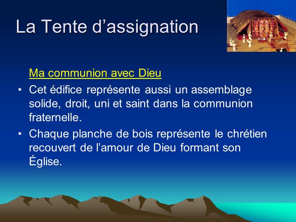La Tente d'assignation Ma communion avec Dieu Cet édifice représente aussi un assemblage solide, droit, uni et saint dans la communion fraternelle. Ch