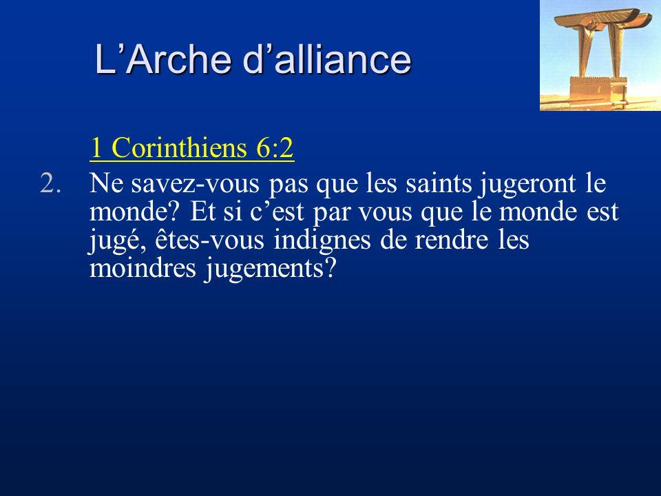 L'Arche d'alliance 1 Corinthiens 6:2 2.Ne savez-vous pas que les saints jugeront le monde? Et si c'est par vous que le monde est jugé, êtes-vous indig
