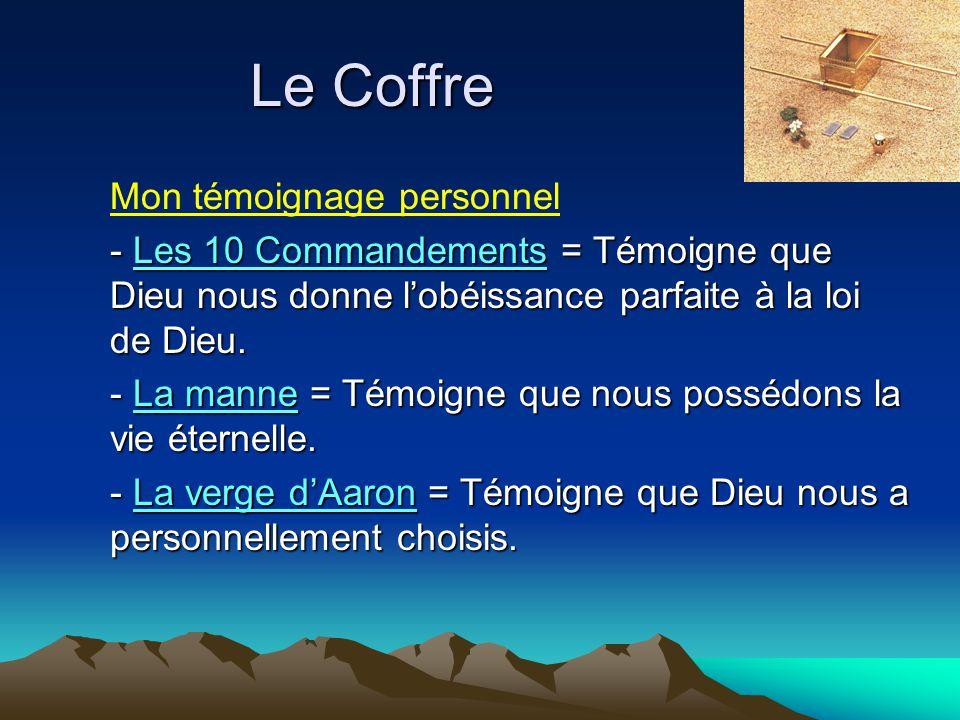 Le Coffre Mon témoignage personnel - Les 10 Commandements = Témoigne que Dieu nous donne l'obéissance parfaite à la loi de Dieu. - La manne = Témoigne