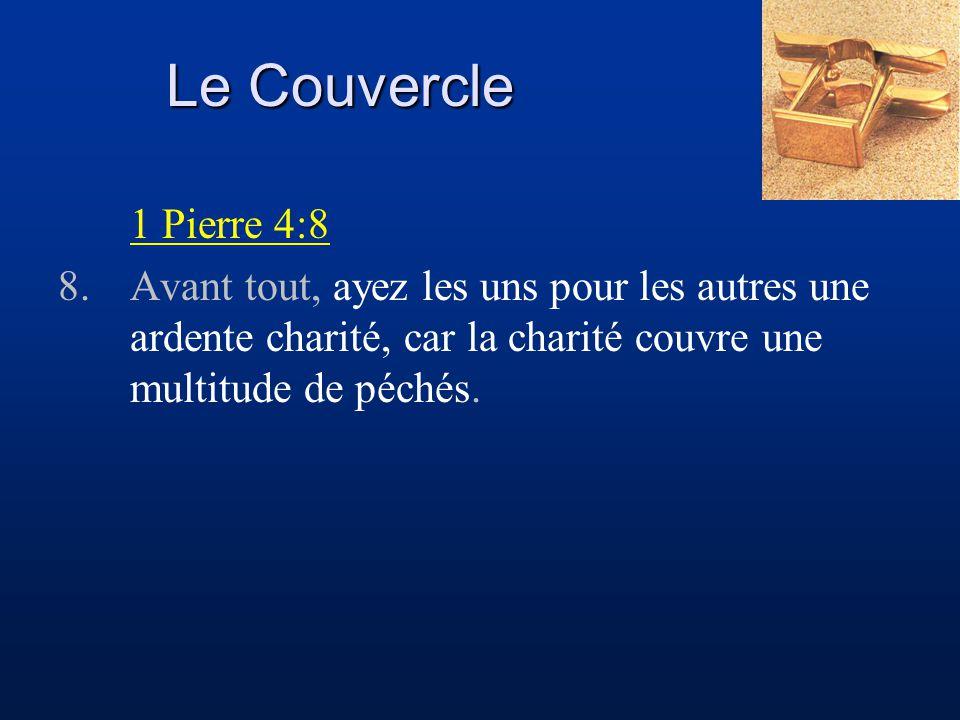 Le Couvercle 1 Pierre 4:8 8.Avant tout, ayez les uns pour les autres une ardente charité, car la charité couvre une multitude de péchés.