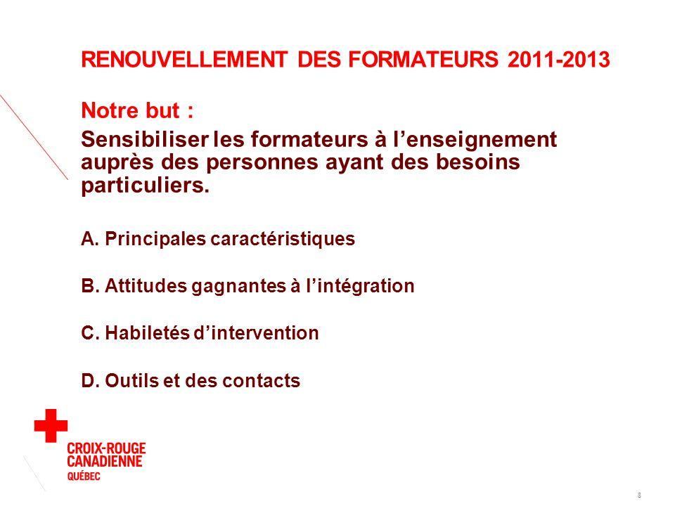 RENOUVELLEMENT DES FORMATEURS 2011-2013 Notre but : Sensibiliser les formateurs à l'enseignement auprès des personnes ayant des besoins particuliers.