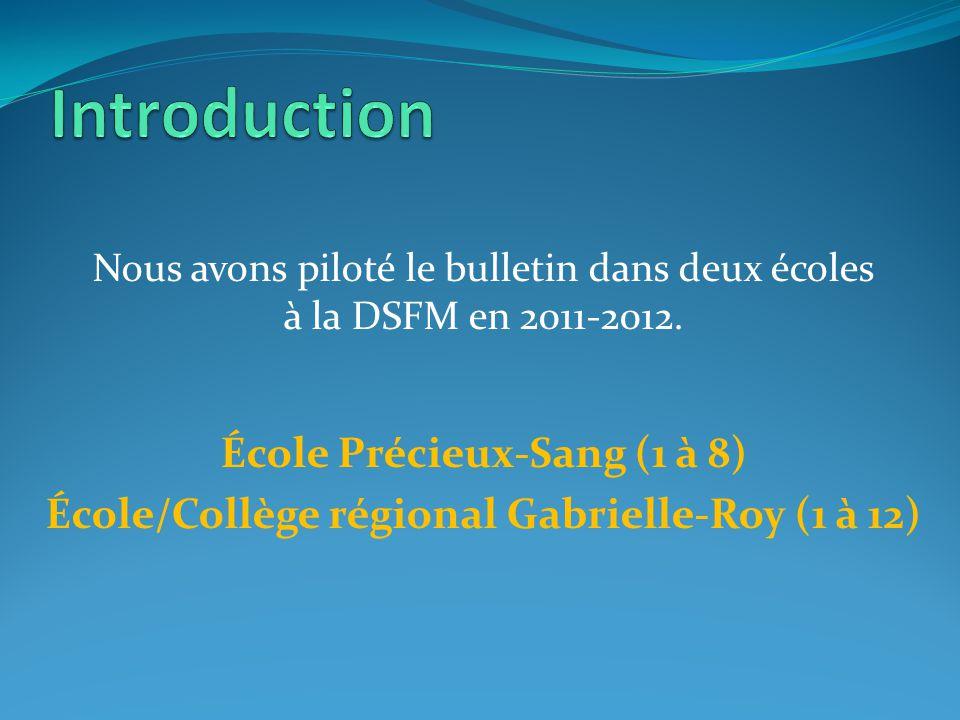 Nous avons piloté le bulletin dans deux écoles à la DSFM en 2011-2012. École Précieux-Sang (1 à 8) École/Collège régional Gabrielle-Roy (1 à 12)
