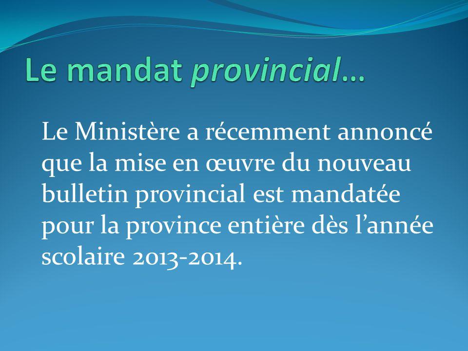 Le Ministère a récemment annoncé que la mise en œuvre du nouveau bulletin provincial est mandatée pour la province entière dès l'année scolaire 2013-2014.