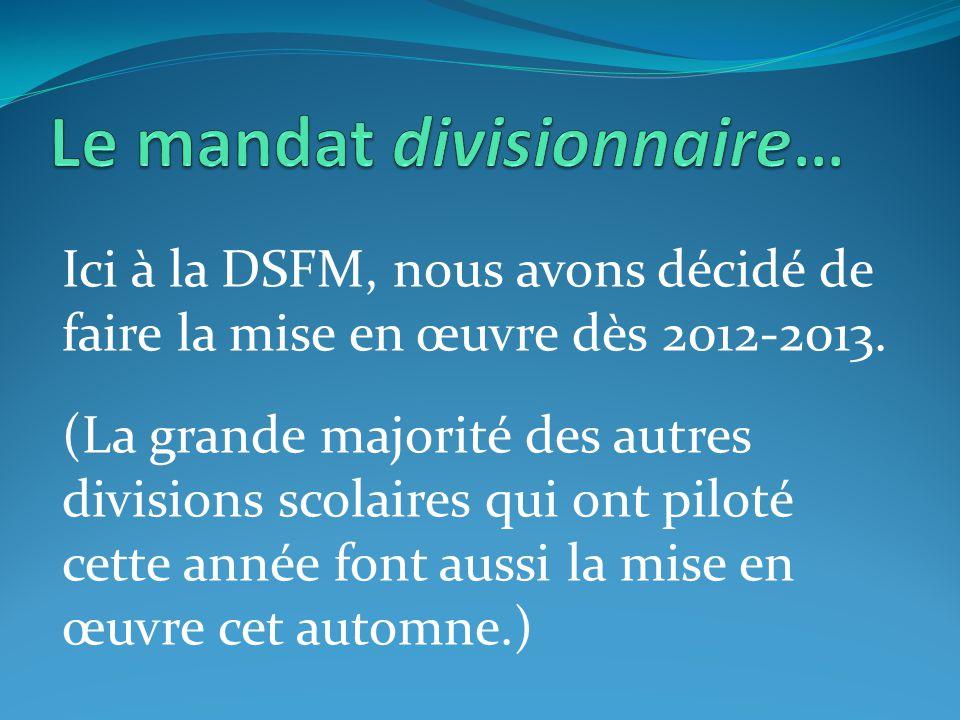 Ici à la DSFM, nous avons décidé de faire la mise en œuvre dès 2012-2013. (La grande majorité des autres divisions scolaires qui ont piloté cette anné