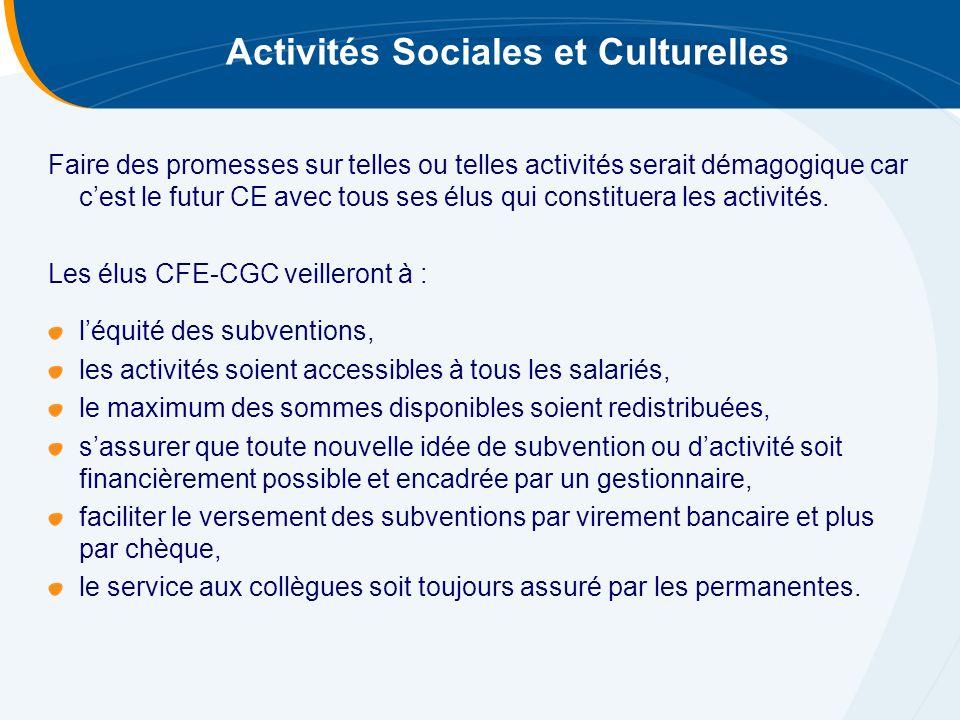 Activités Sociales et Culturelles Faire des promesses sur telles ou telles activités serait démagogique car c'est le futur CE avec tous ses élus qui constituera les activités.