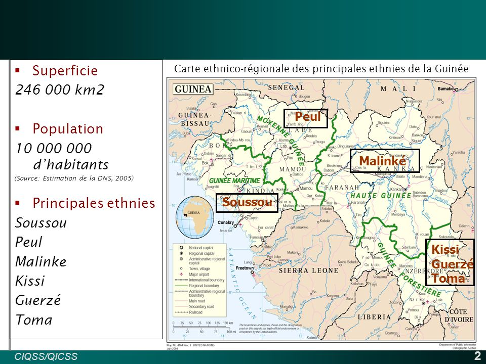 CIQSS/QICSS INED 2  Superficie 246 000 km2  Population 10 000 000 d'habitants (Source: Estimation de la DNS, 2005)  Principales ethnies Soussou Peul Malinke Kissi Guerzé Toma Carte ethnico-régionale des principales ethnies de la Guinée Soussou Peul Malinké Kissi Guerzé Toma