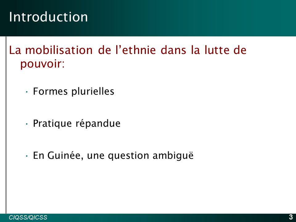 CIQSS/QICSS INED 3 Introduction La mobilisation de l'ethnie dans la lutte de pouvoir: Formes plurielles Pratique répandue En Guinée, une question ambiguë