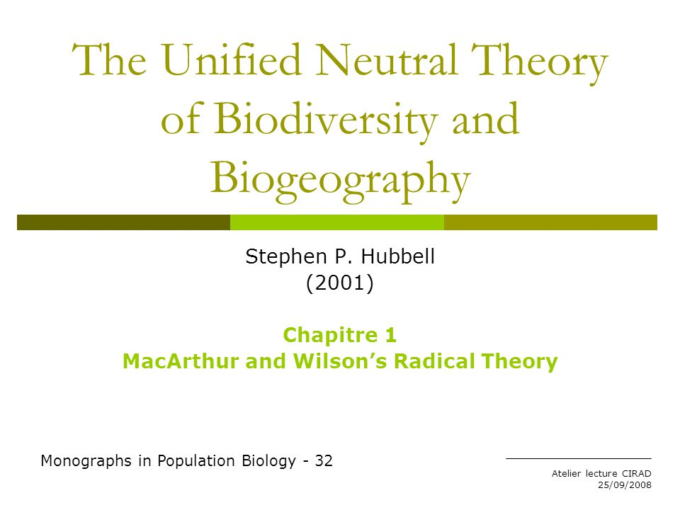 Atelier lecture CIRAD 25/09/2008 The Unified Neutral Theory of Biodiversity and Biogeography Stephen P.