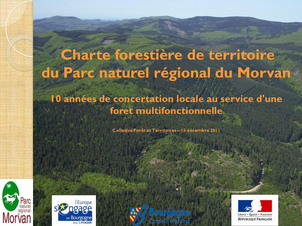Charte forestière de territoire du Parc naturel régional du Morvan 10 années de concertation locale au service d une foret multifonctionnelle Colloque Forêt et Territoires – 13 décembre 2011