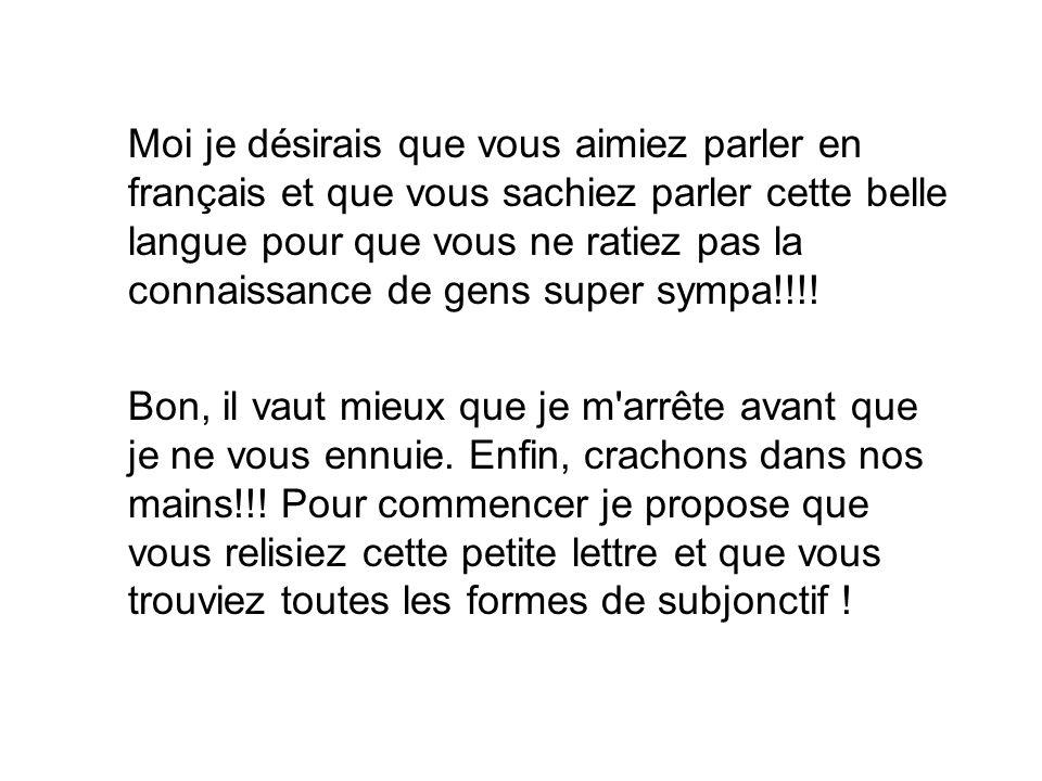 Moi je désirais que vous aimiez parler en français et que vous sachiez parler cette belle langue pour que vous ne ratiez pas la connaissance de gens s