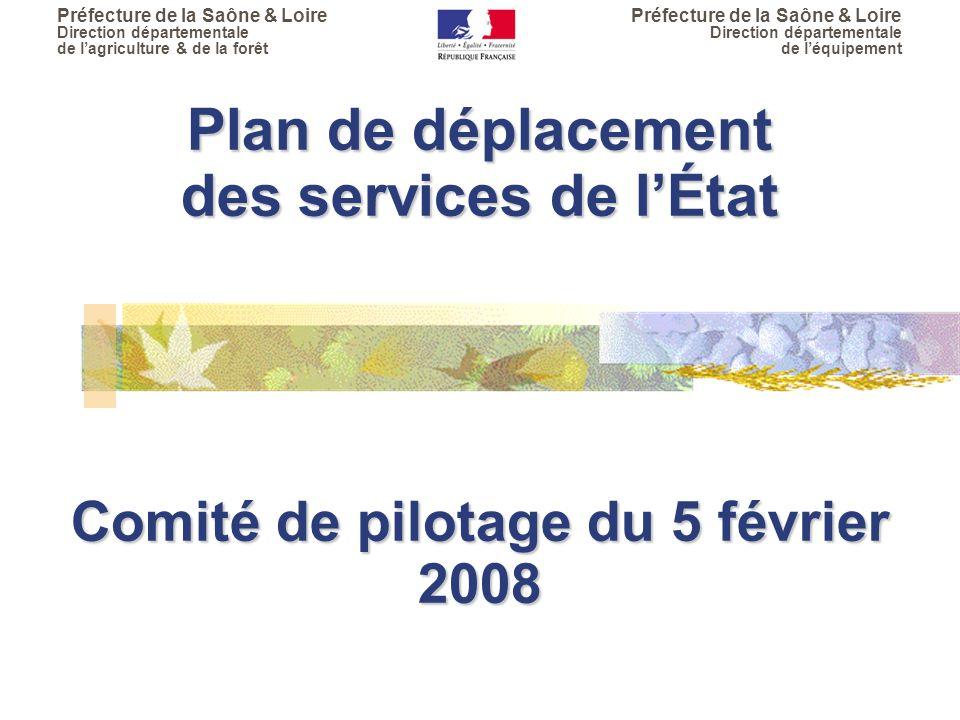 Préfecture de la Saône & Loire Direction départementale de l'agriculture & de la forêt Préfecture de la Saône & Loire Direction départementale de l'équipement Plan de déplacement des services de l'État Comité de pilotage du 5 février 2008 Plan de déplacement des services de l'État Comité de pilotage du 5 février 2008