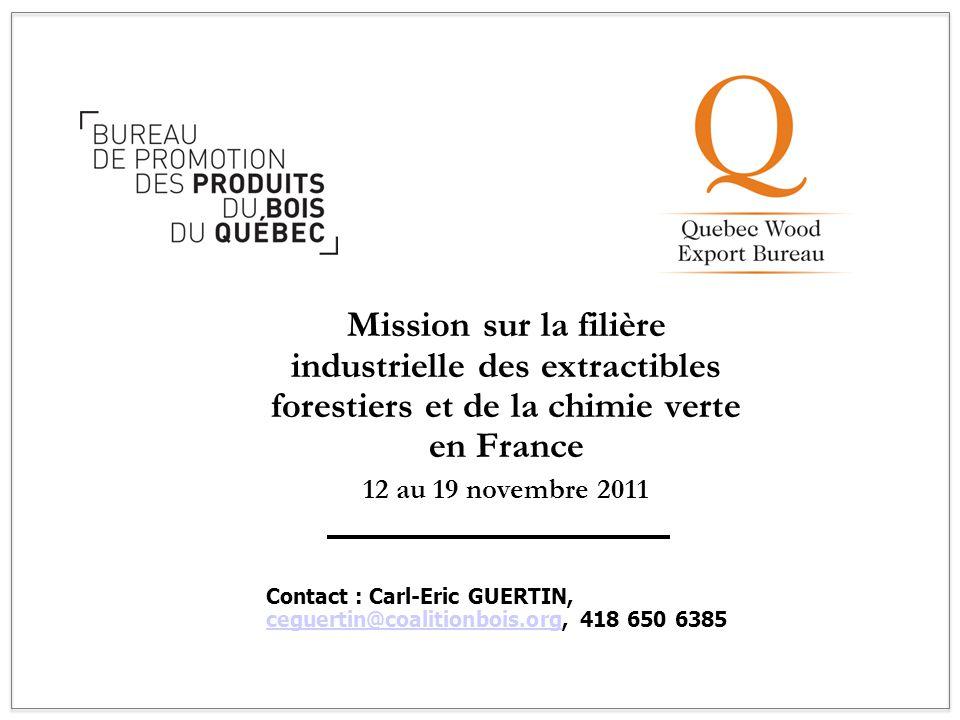 Mission sur la filière industrielle des extractibles forestiers et de la chimie verte en France 12 au 19 novembre 2011 Contact : Carl-Eric GUERTIN, ce