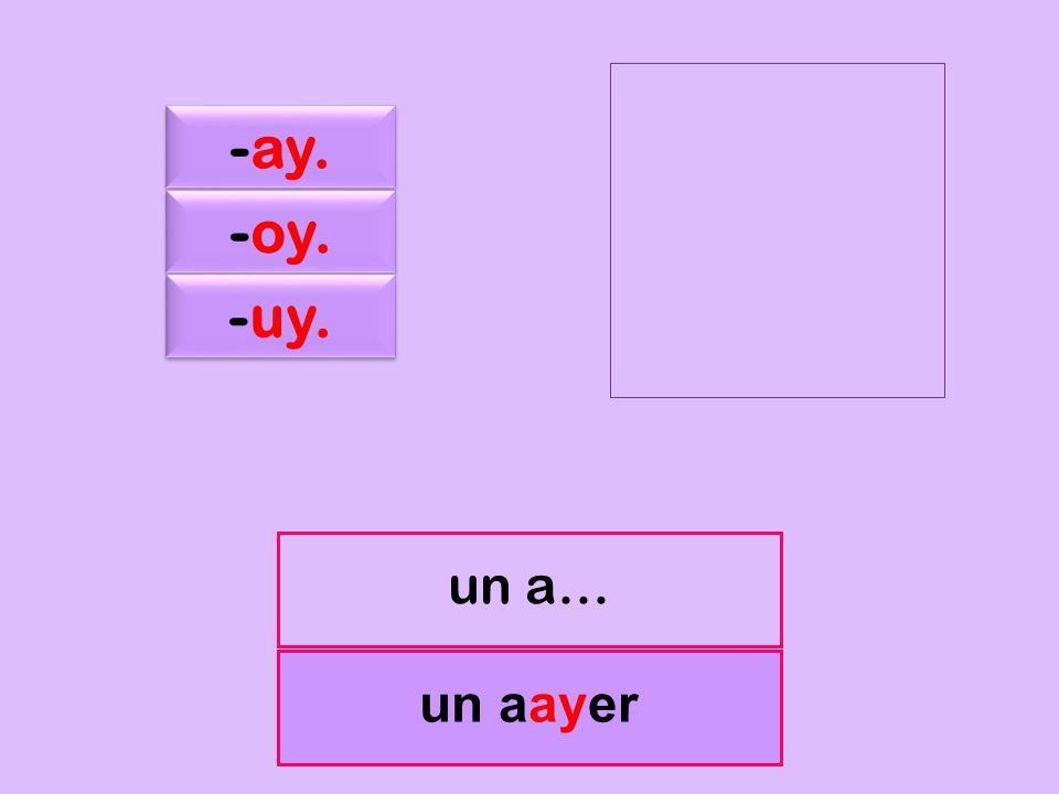 c un aayer un a… -ay. -oy. -uy.