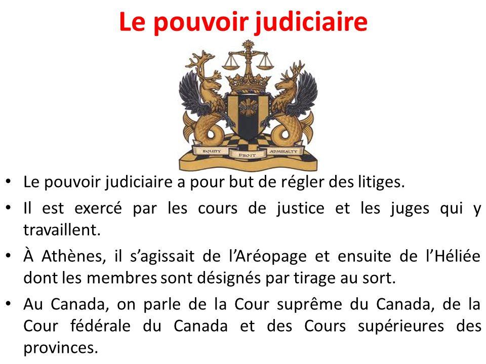 Le pouvoir judiciaire Le pouvoir judiciaire a pour but de régler des litiges. Il est exercé par les cours de justice et les juges qui y travaillent. À