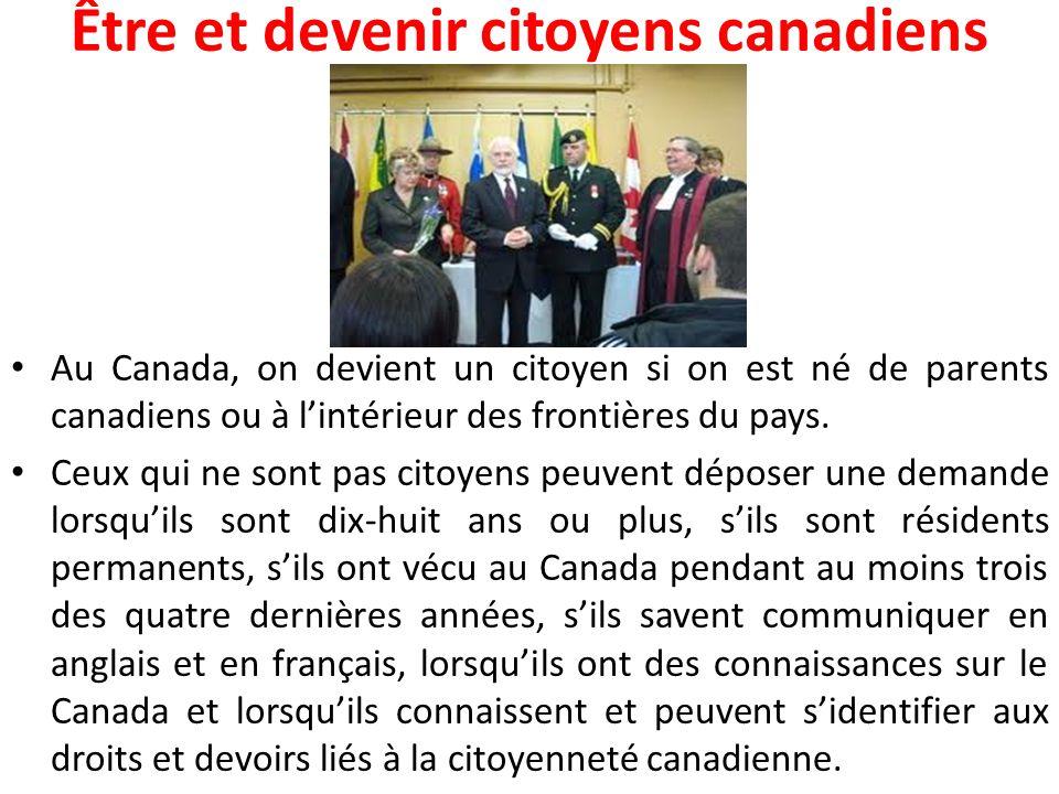 Être et devenir citoyens canadiens Au Canada, on devient un citoyen si on est né de parents canadiens ou à l'intérieur des frontières du pays. Ceux qu
