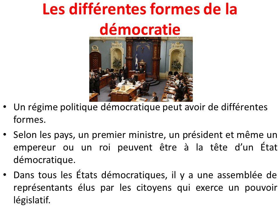 Les différentes formes de la démocratie Un régime politique démocratique peut avoir de différentes formes. Selon les pays, un premier ministre, un pré